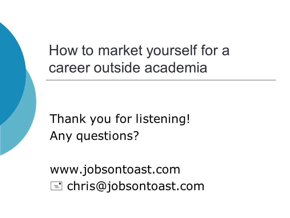 How to market yourself for a career outside academia Thank you for listening.