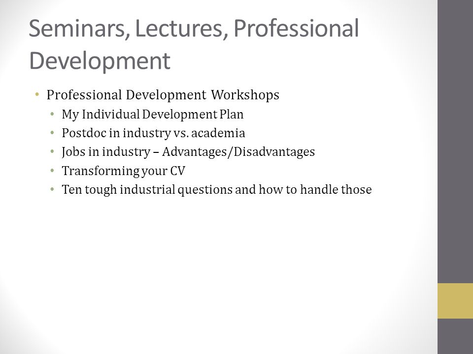 Seminars, Lectures, Professional Development Professional Development Workshops My Individual Development Plan Postdoc in industry vs.