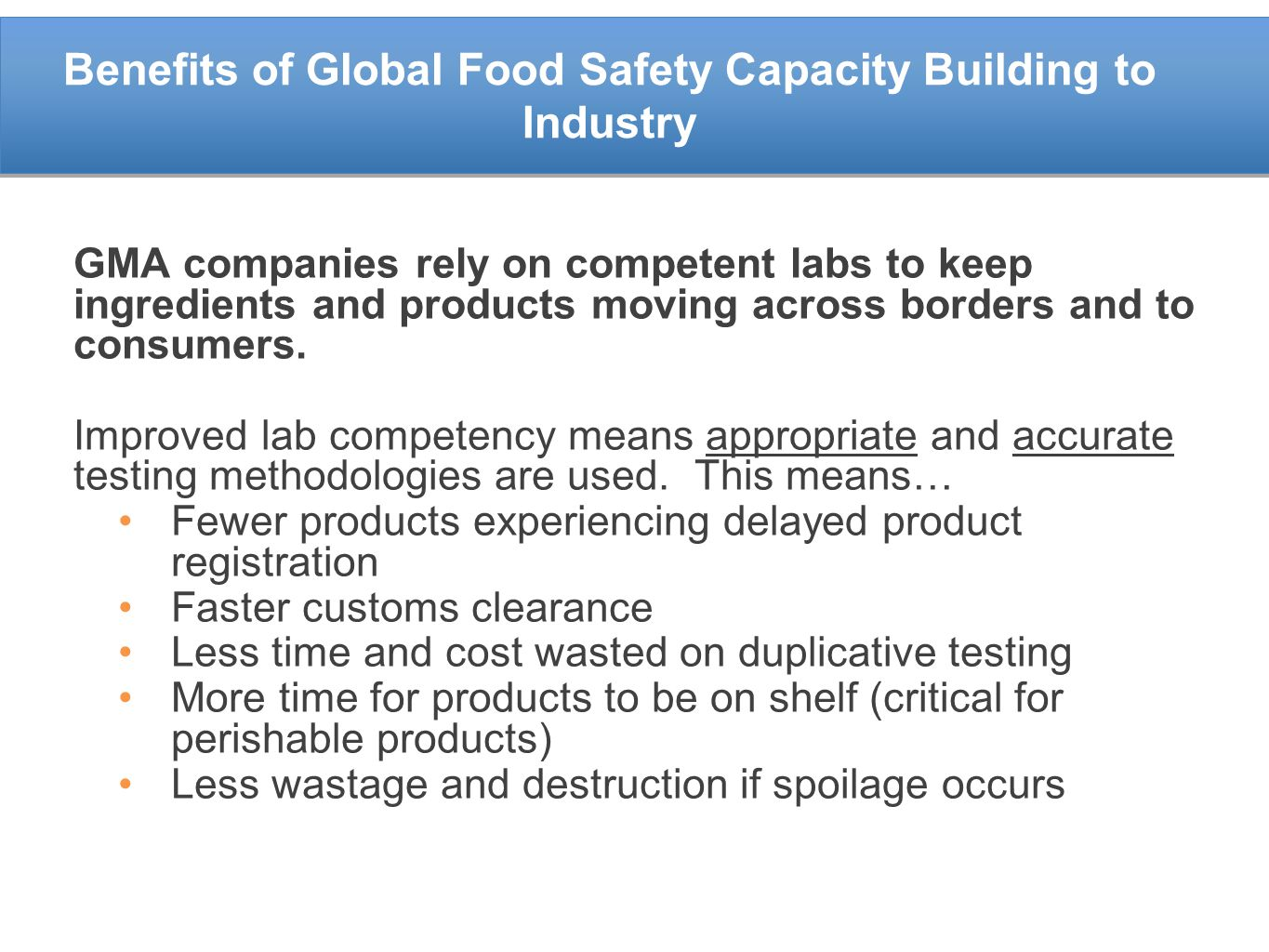 Benefits of Global Food Safety Capacity Building to Industry GMA companies rely on competent labs to keep ingredients and products moving across borders and to consumers.