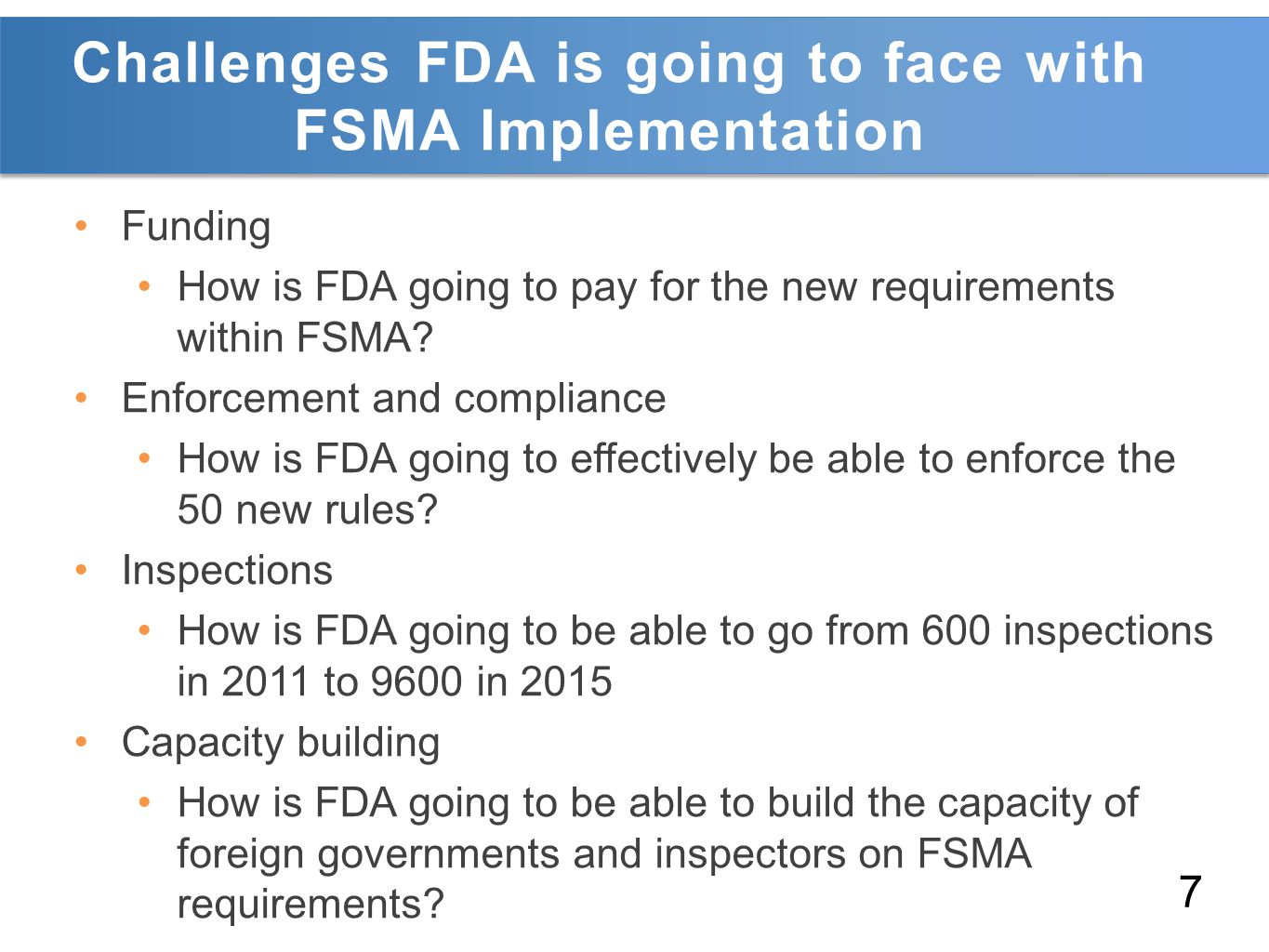 Challenges FDA is going to face with FSMA Implementation Funding How is FDA going to pay for the new requirements within FSMA.