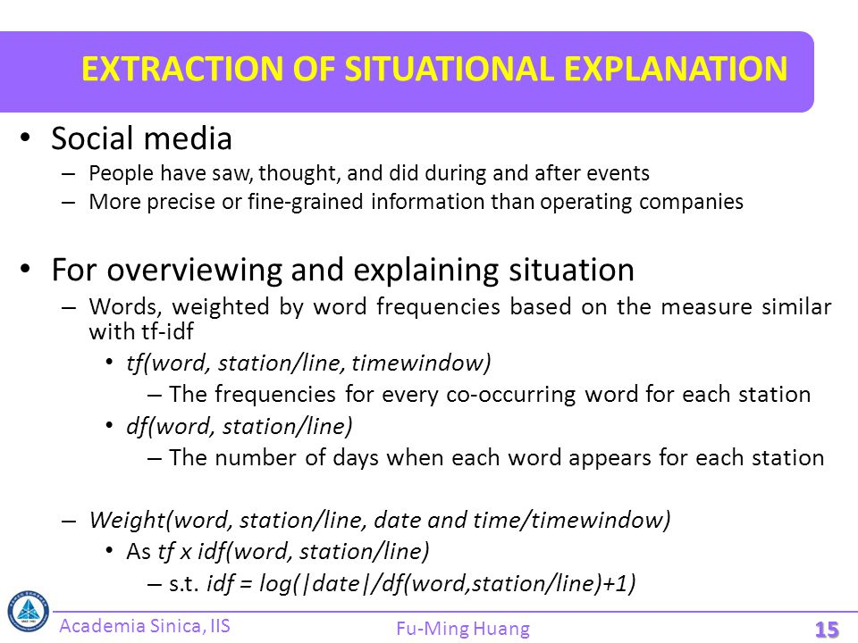 Academia Sinica, IIS Fu-Ming Huang EXTRACTION OF SITUATIONAL EXPLANATION Social media – People have saw, thought, and did during and after events – Mo