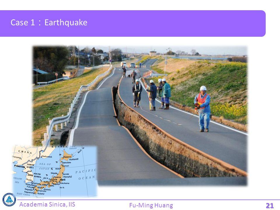 Academia Sinica, IIS Fu-Ming Huang Case 1 : Earthquake 21