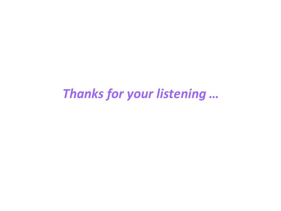 Thanks for your listening …
