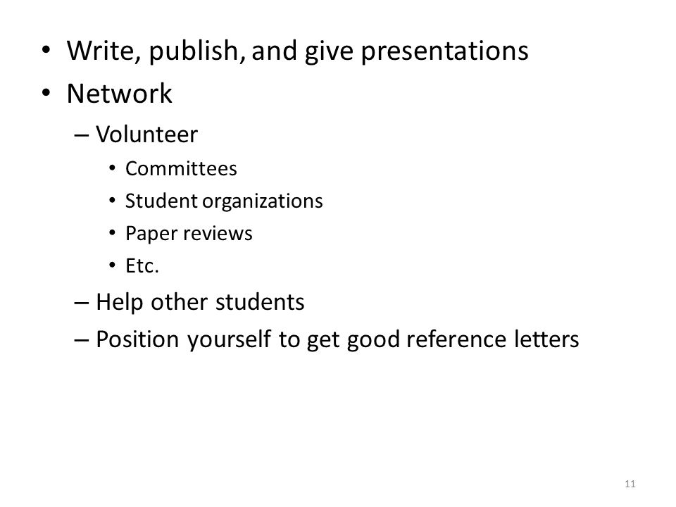 Write, publish, and give presentations Network – Volunteer Committees Student organizations Paper reviews Etc.