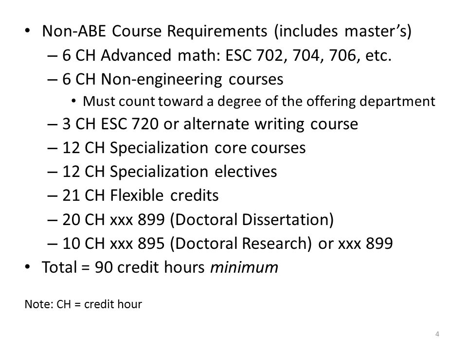 Non-ABE Course Requirements (includes master's) – 6 CH Advanced math: ESC 702, 704, 706, etc. – 6 CH Non-engineering courses Must count toward a degre