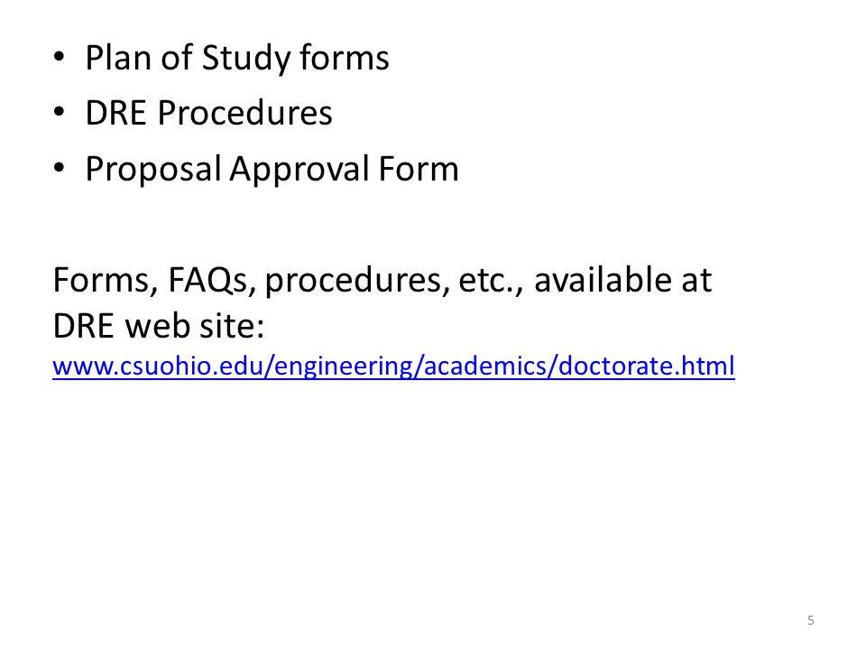 Plan of Study forms DRE Procedures Proposal Approval Form Forms, FAQs, procedures, etc., available at DRE web site: www.csuohio.edu/engineering/academics/doctorate.html www.csuohio.edu/engineering/academics/doctorate.html 5