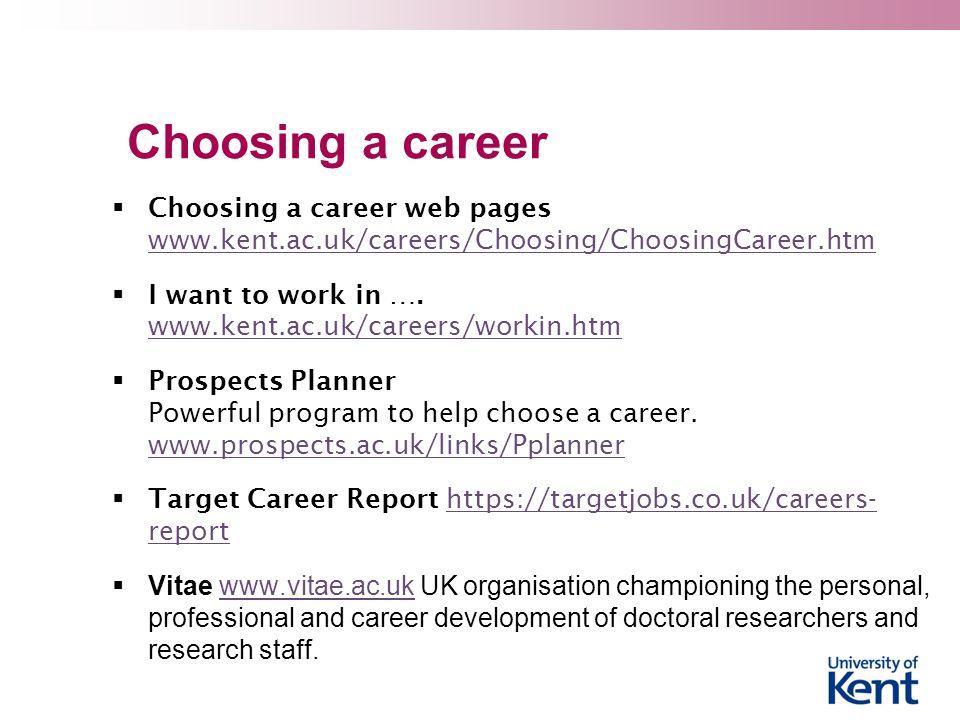 Choosing a career  Choosing a career web pages www.kent.ac.uk/careers/Choosing/ChoosingCareer.htm www.kent.ac.uk/careers/Choosing/ChoosingCareer.htm