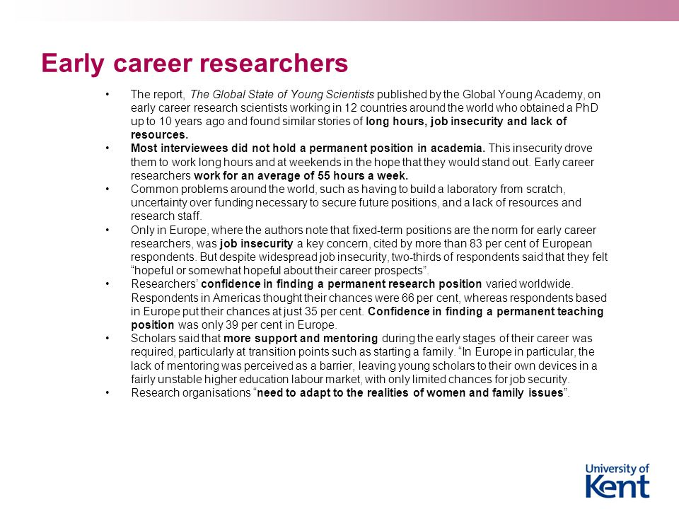 Early career researchers The report, The Global State of Young Scientists published by the Global Young Academy, on early career research scientists w