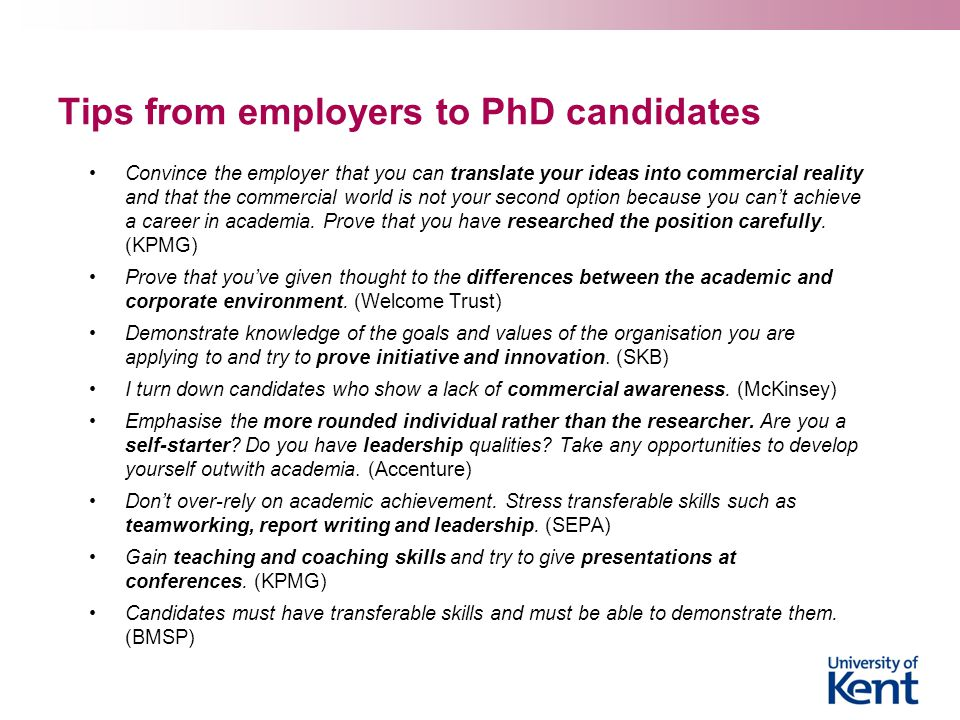 Tips from employers to PhD candidates Convince the employer that you can translate your ideas into commercial reality and that the commercial world is