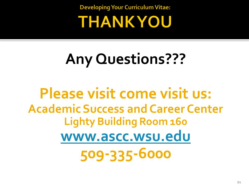 Any Questions??? Please visit come visit us: Academic Success and Career Center Lighty Building Room 160 www.ascc.wsu.edu 509-335-6000 21