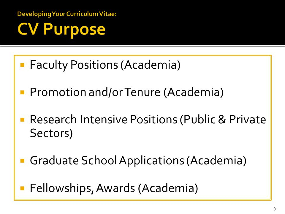  Faculty Positions (Academia)  Promotion and/or Tenure (Academia)  Research Intensive Positions (Public & Private Sectors)  Graduate School Applications (Academia)  Fellowships, Awards (Academia) 9