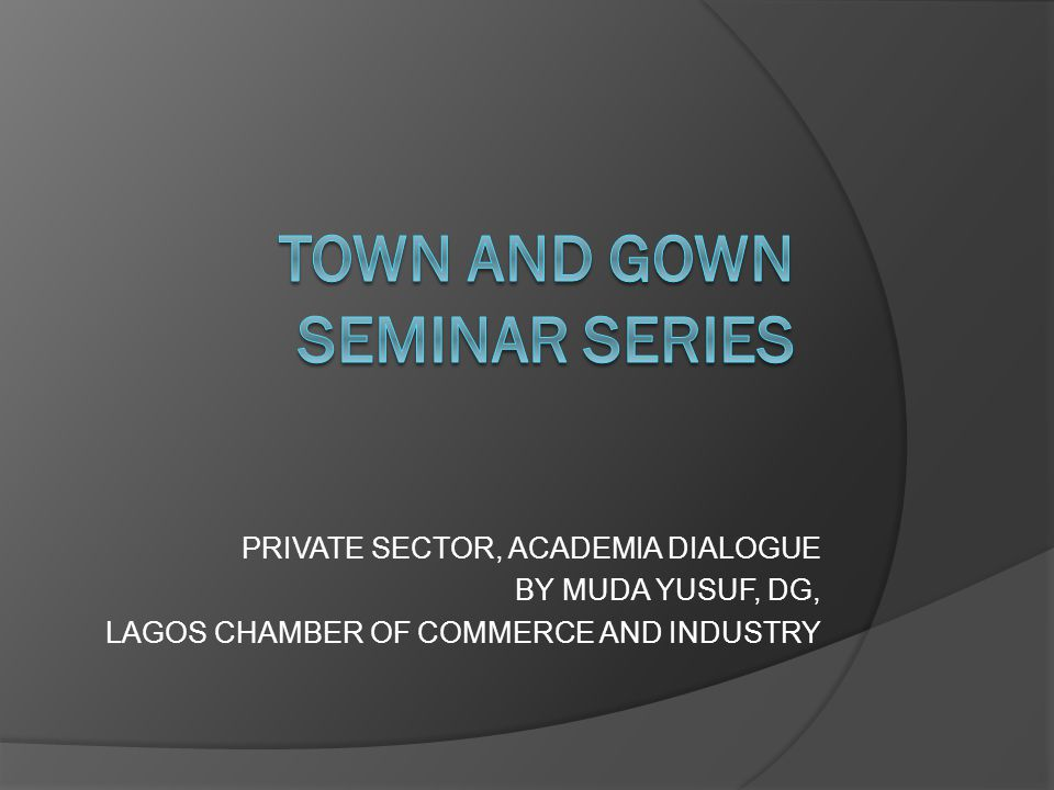 PRIVATE SECTOR, ACADEMIA DIALOGUE BY MUDA YUSUF, DG, LAGOS CHAMBER OF COMMERCE AND INDUSTRY