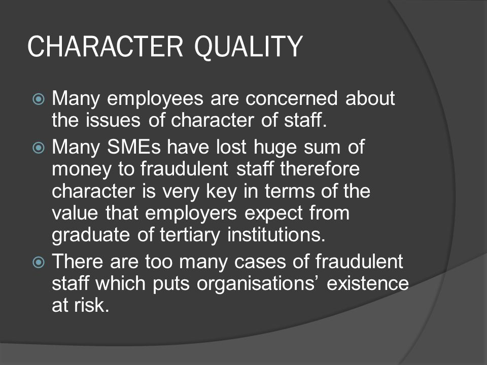 CHARACTER QUALITY  Many employees are concerned about the issues of character of staff.