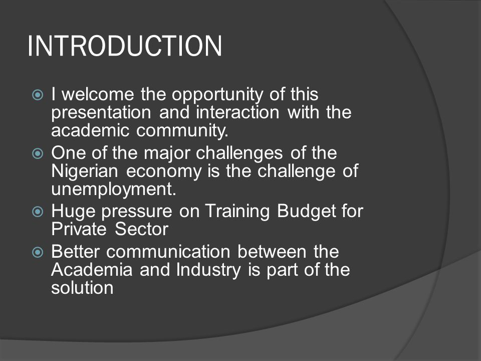 INTRODUCTION  I welcome the opportunity of this presentation and interaction with the academic community.