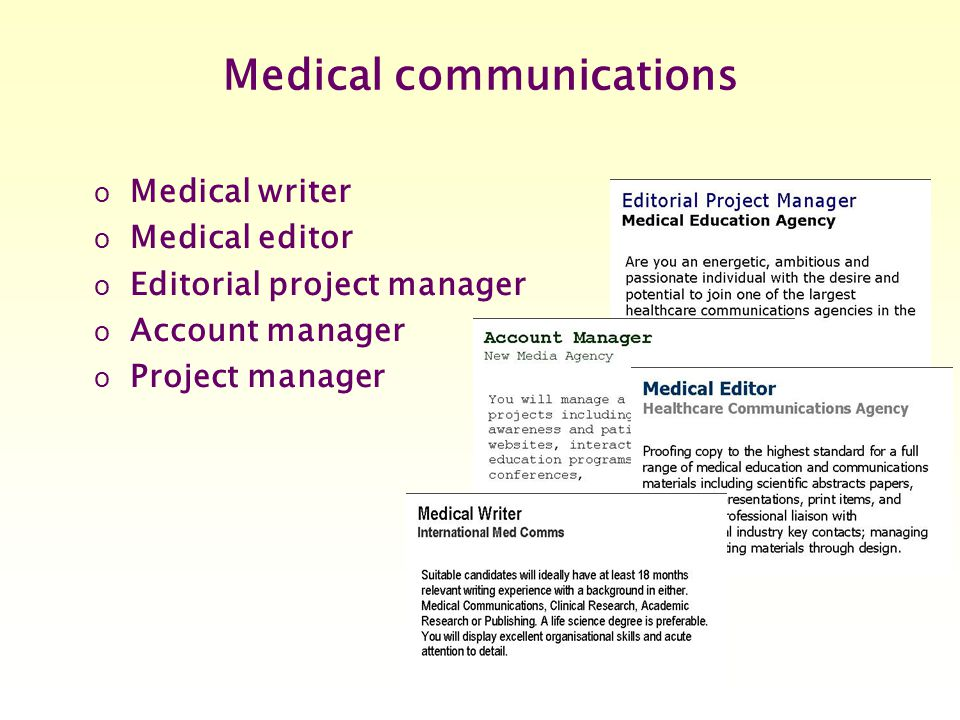 Medical communications o Medical writer o Medical editor o Editorial project manager o Account manager o Project manager