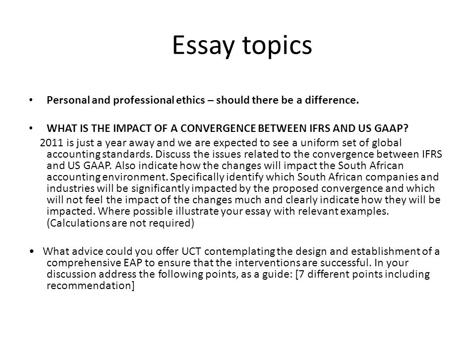 Essay topics Personal and professional ethics – should there be a difference. WHAT IS THE IMPACT OF A CONVERGENCE BETWEEN IFRS AND US GAAP? 2011 is ju
