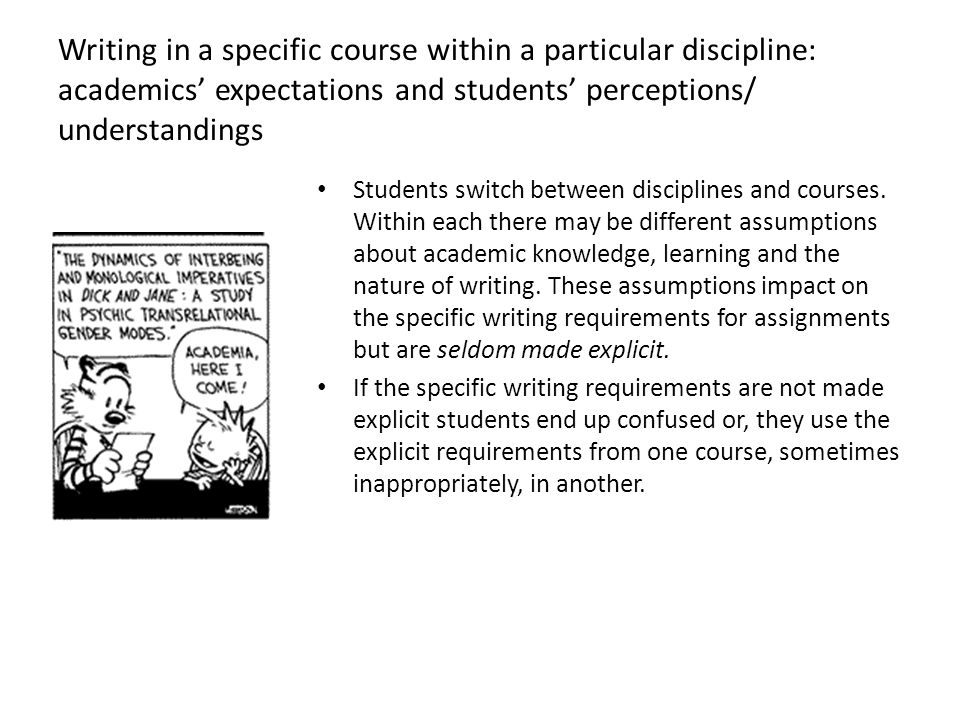 Writing in a specific course within a particular discipline: academics' expectations and students' perceptions/ understandings Students switch between disciplines and courses.