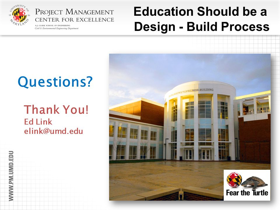 Thank You! Ed Link elink@umd.edu Questions? Education Should be a Design - Build Process