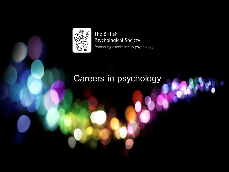 Areas of psychology Academia, Research & Teaching in Psychology Clinical Psychology Counselling Psychology Educational Psychology Forensic Psychology Health Psychology Neuropsychology Occupational Psychology Sport & Exercise Psychology www.bps.org.uk/yourcareer