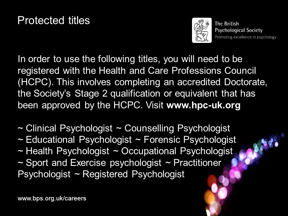 Protected titles In order to use the following titles, you will need to be registered with the Health and Care Professions Council (HCPC).