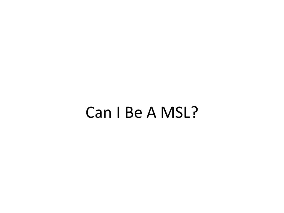 Can I Be A MSL?
