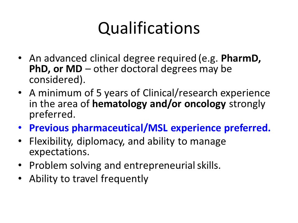 Qualifications An advanced clinical degree required (e.g. PharmD, PhD, or MD – other doctoral degrees may be considered). A minimum of 5 years of Clin