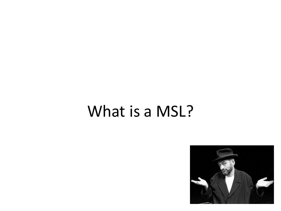 What is a MSL?