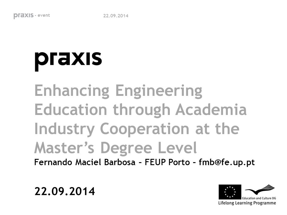 Enhancing Engineering Education through Academia Industry Cooperation at the Master's Degree Level Fernando Maciel Barbosa – FEUP Porto – fmb@fe.up.pt
