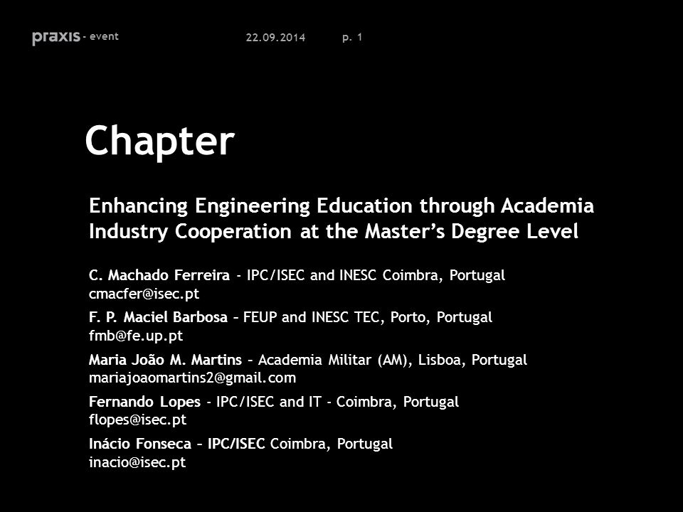 p. 1 Chapter Enhancing Engineering Education through Academia Industry Cooperation at the Master's Degree Level C. Machado Ferreira - IPC/ISEC and INE