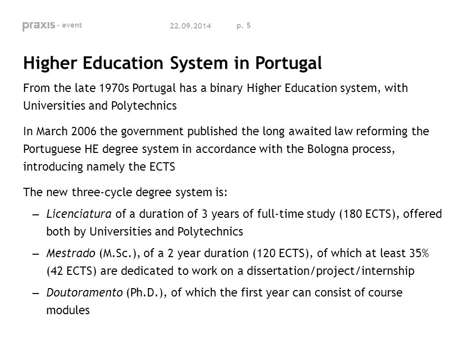 p. 5 Higher Education System in Portugal From the late 1970s Portugal has a binary Higher Education system, with Universities and Polytechnics In Marc