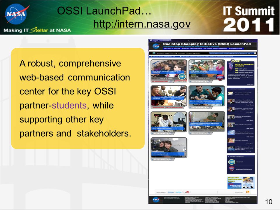 10 OSSI LaunchPad… http:/intern.nasa.gov A robust, comprehensive web-based communication center for the key OSSI partner-students, while supporting other key partners and stakeholders.