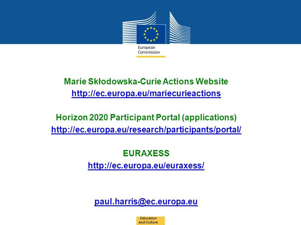 Marie Skłodowska-Curie Actions Website http://ec.europa.eu/mariecurieactions Horizon 2020 Participant Portal (applications) http://ec.europa.eu/research/participants/portal/ EURAXESS http://ec.europa.eu/euraxess/ paul.harris@ec.europa.eu Education and Culture
