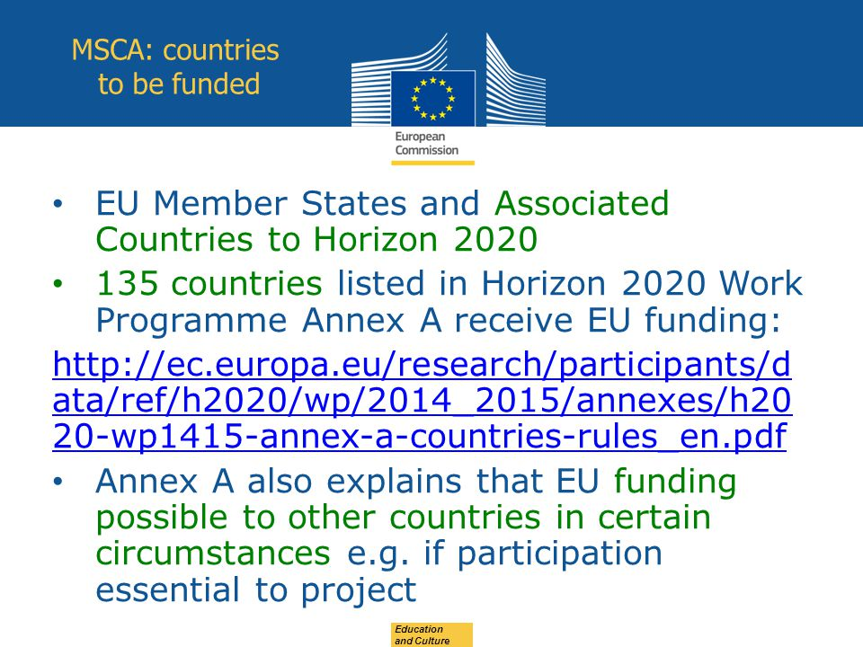EU Member States and Associated Countries to Horizon countries listed in Horizon 2020 Work Programme Annex A receive EU funding:   ata/ref/h2020/wp/2014_2015/annexes/h20 20-wp1415-annex-a-countries-rules_en.pdf Annex A also explains that EU funding possible to other countries in certain circumstances e.g.