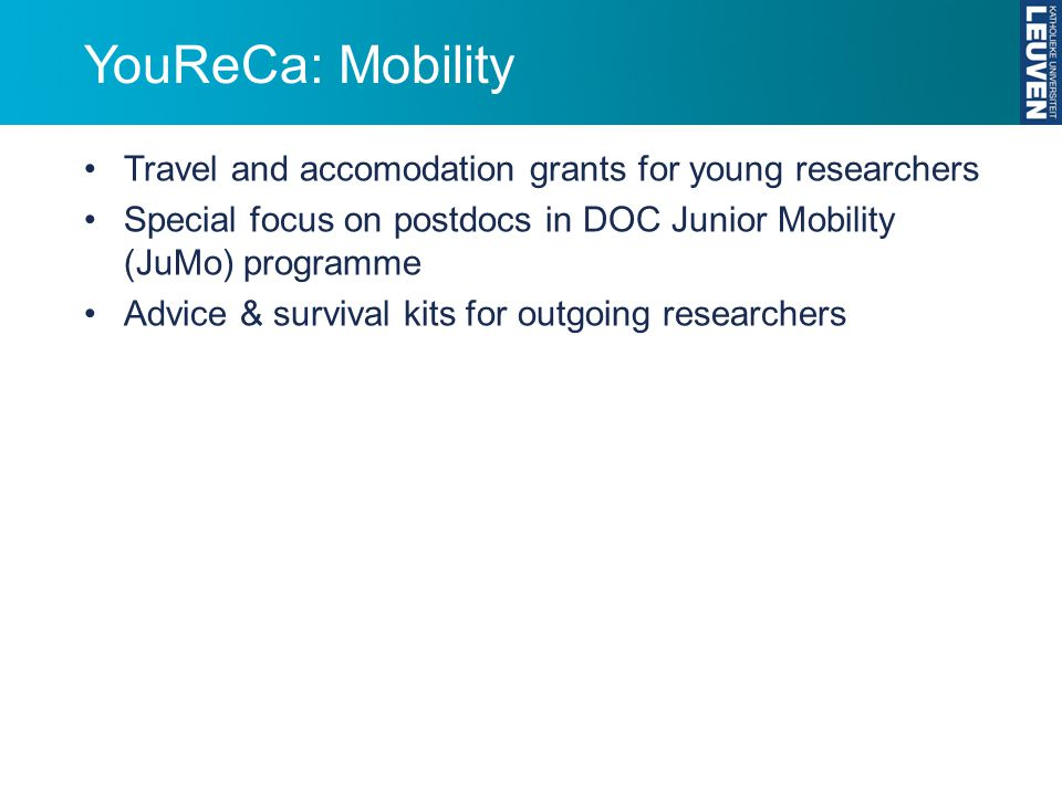 YouReCa: Mobility Travel and accomodation grants for young researchers Special focus on postdocs in DOC Junior Mobility (JuMo) programme Advice & surv