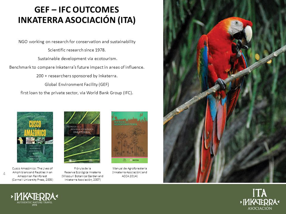 GEF – IFC OUTCOMES INKATERRA ASOCIACIÓN (ITA) 4 NGO working on research for conservation and sustainability Scientific research since 1978.