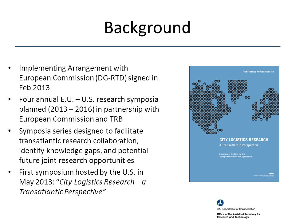 Implementing Arrangement with European Commission (DG-RTD) signed in Feb 2013 Four annual E.U. – U.S. research symposia planned (2013 – 2016) in partn