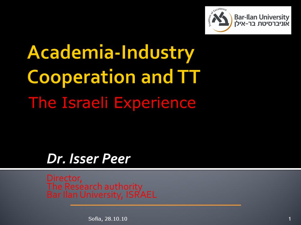 Academia-Industry Cooperation and TT The Israeli Experience The Record The Record Synergy Between Academia and Industry Synergy Between Academia and Industry Governmental Driven Initiatives Governmental Driven Initiatives Academia Driven Initiatives Academia Driven Initiatives Success Stories Success Stories Sofia, 28.10.10 2