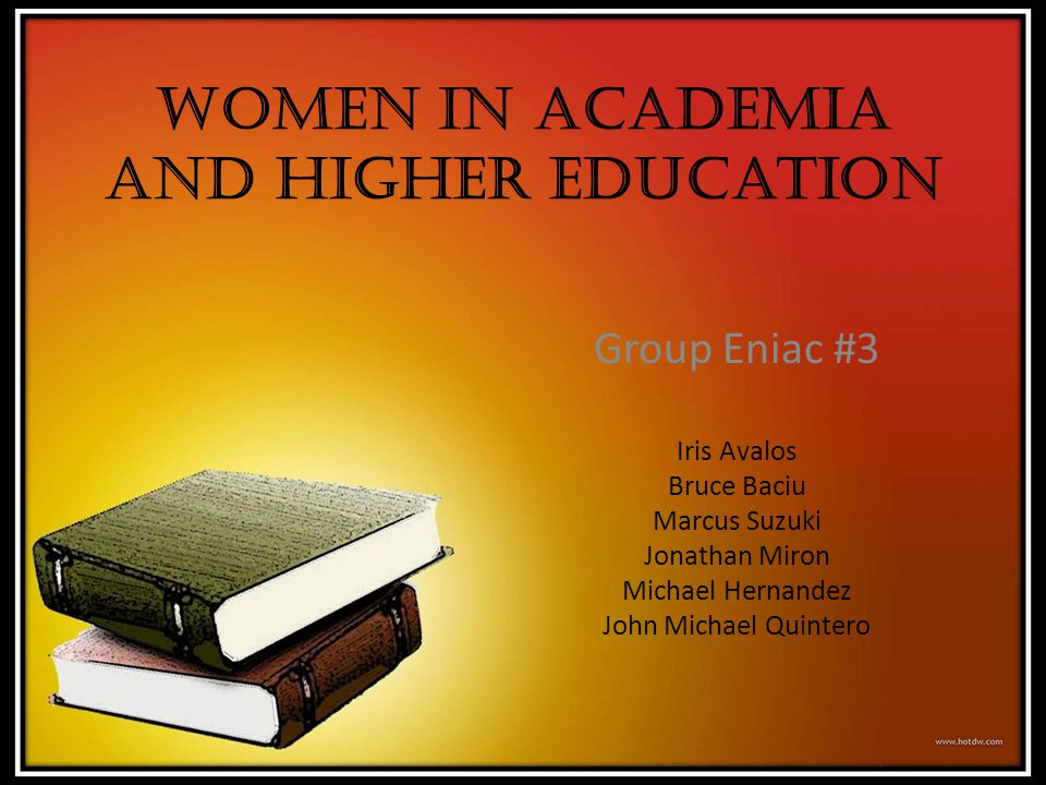 Women In Academia and Higher Education Group Eniac #3 Iris Avalos Bruce Baciu Marcus Suzuki Jonathan Miron Michael Hernandez John Michael Quintero
