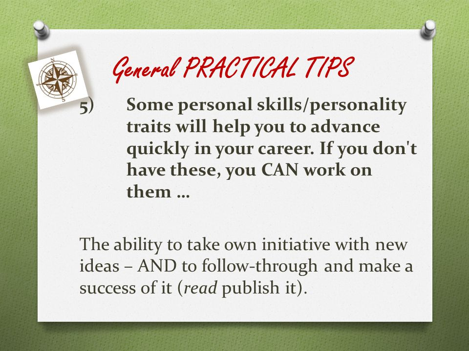 General PRACTICAL TIPS 5)Some personal skills/personality traits will help you to advance quickly in your career.
