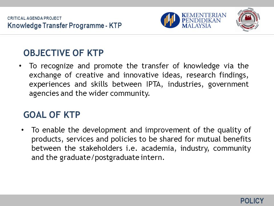 To recognize and promote the transfer of knowledge via the exchange of creative and innovative ideas, research findings, experiences and skills between IPTA, industries, government agencies and the wider community.