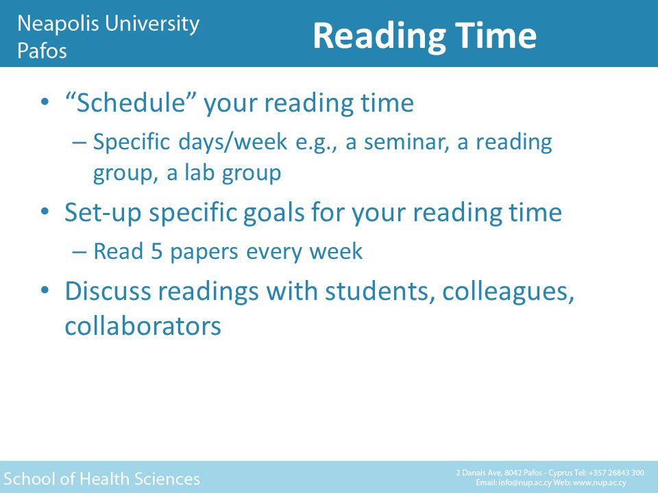 Reading Time Schedule your reading time – Specific days/week e.g., a seminar, a reading group, a lab group Set-up specific goals for your reading time – Read 5 papers every week Discuss readings with students, colleagues, collaborators