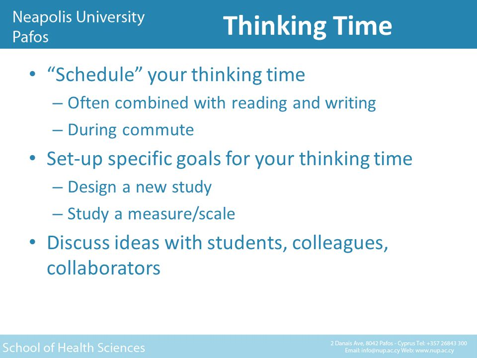 Thinking Time Schedule your thinking time – Often combined with reading and writing – During commute Set-up specific goals for your thinking time – Design a new study – Study a measure/scale Discuss ideas with students, colleagues, collaborators