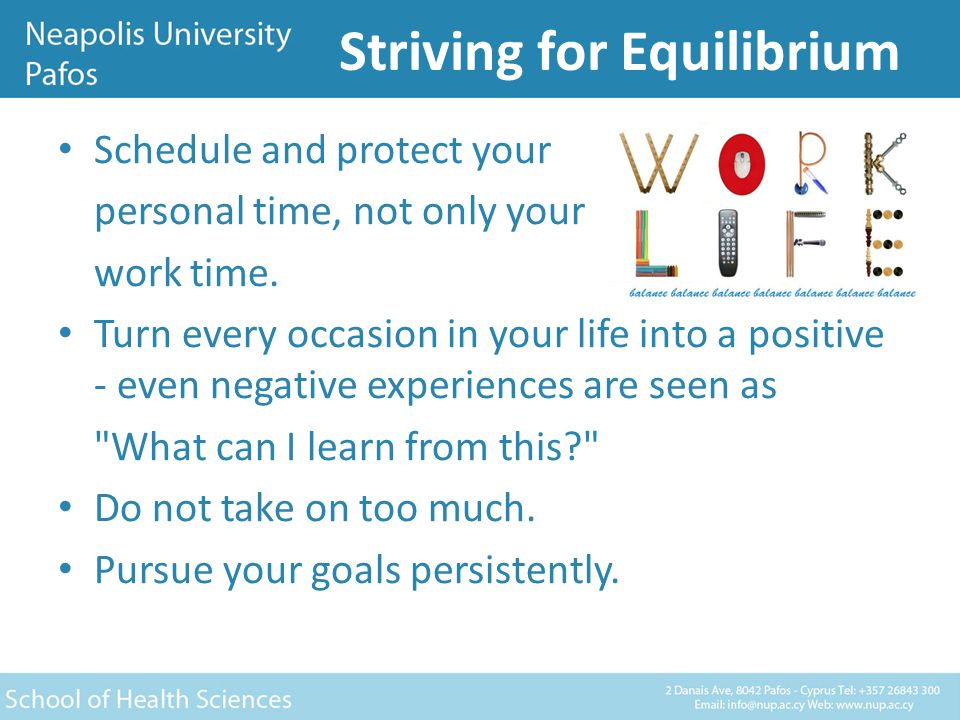 Striving for Equilibrium Schedule and protect your personal time, not only your work time.