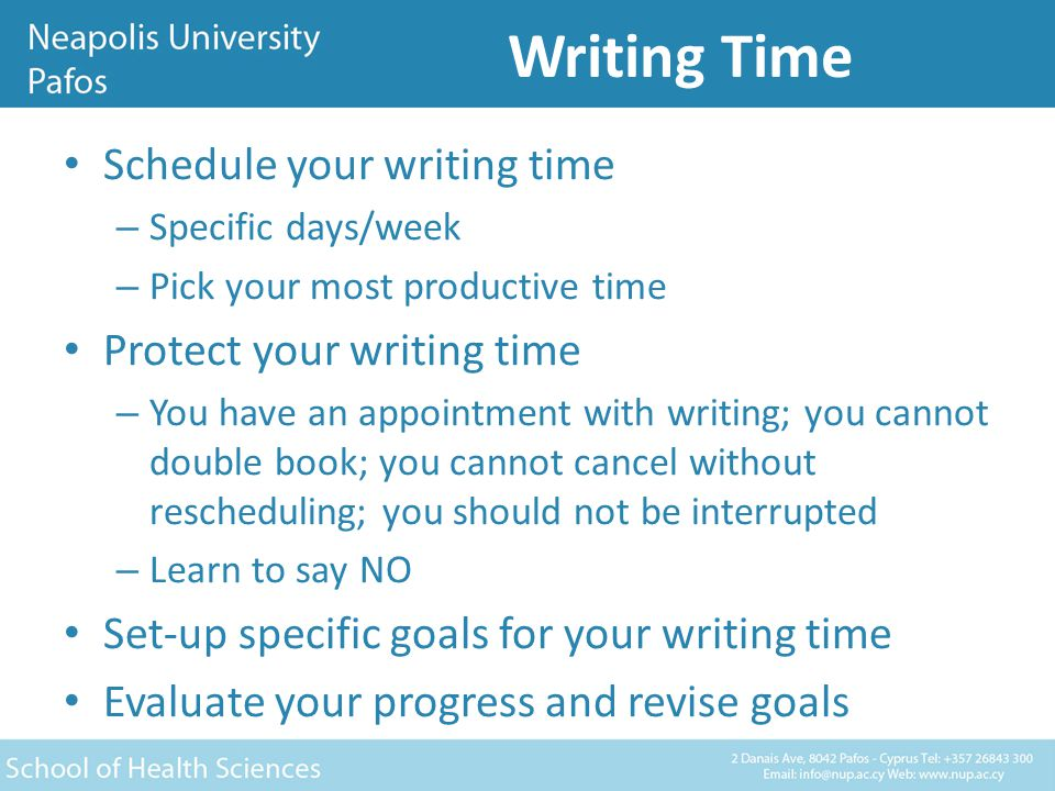 Writing Time Share your writings with colleagues you trust and can depend on for critical review Co-author with more experienced writers Set-up priorities for your writing, priorities that align with your goals