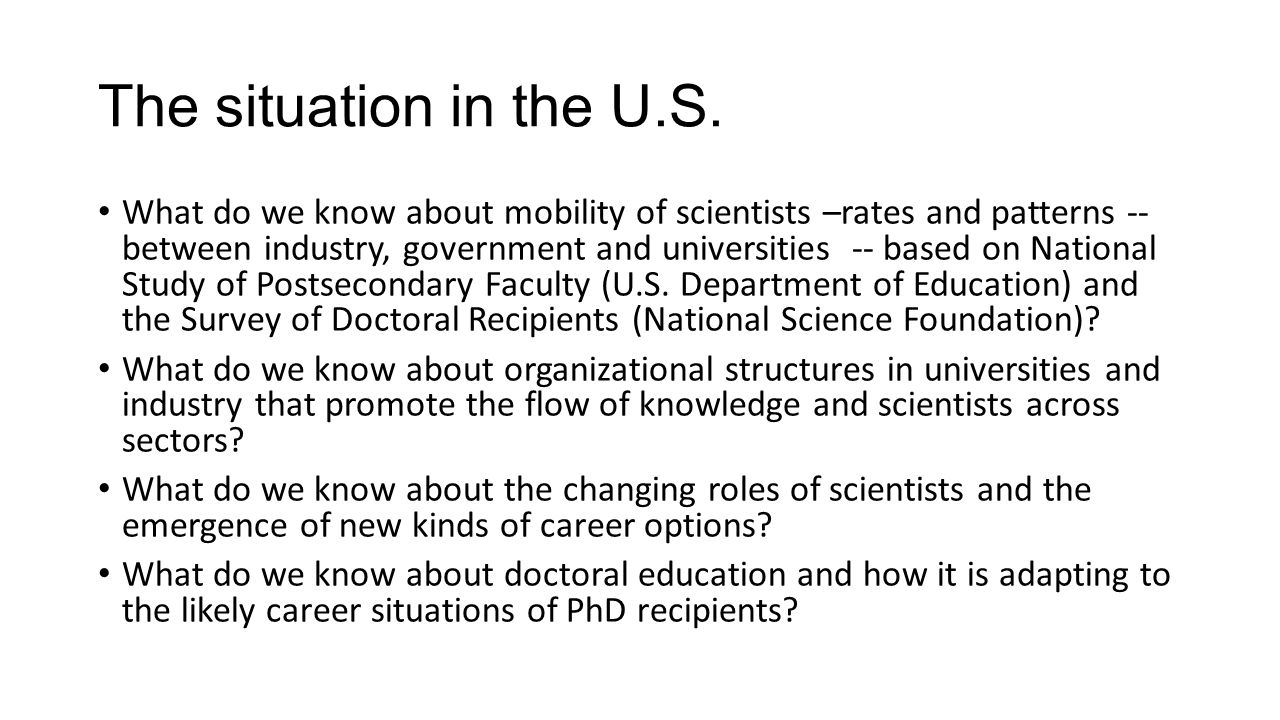 The basic R&D context In 2011, the US spent 2.7% of GDP on R&D activities accounting for more than one-third of all global R&D expenditures The relevant sectors in which research careers are pursued include: the private, industrial sector (IND) the private, non-profit sector (PNP) the Academic or university sector, both private and public (ACAD) and the Federal Government sector(FED) Industrial sector is the driving force for research, in terms of level of overall expenditures.
