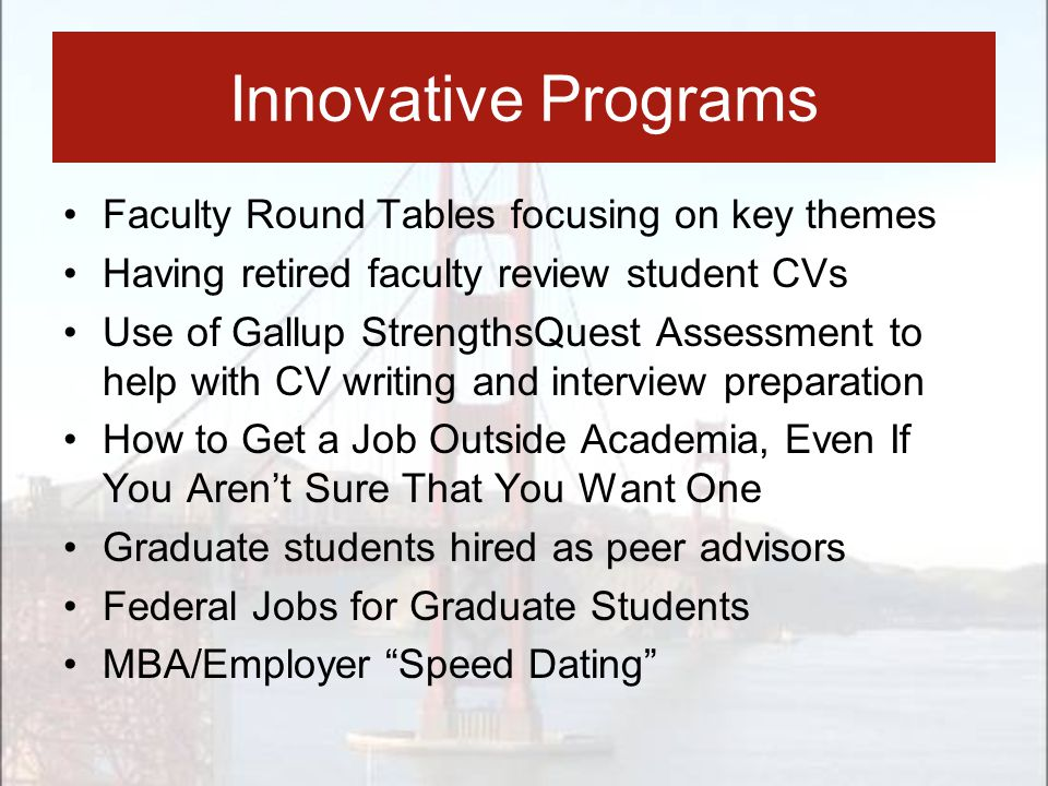 Innovative Programs Faculty Round Tables focusing on key themes Having retired faculty review student CVs Use of Gallup StrengthsQuest Assessment to h