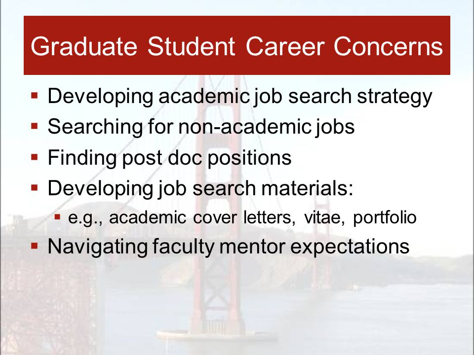 Developing academic job search strategy  Searching for non-academic jobs  Finding post doc positions  Developing job search materials:  e.g., ac
