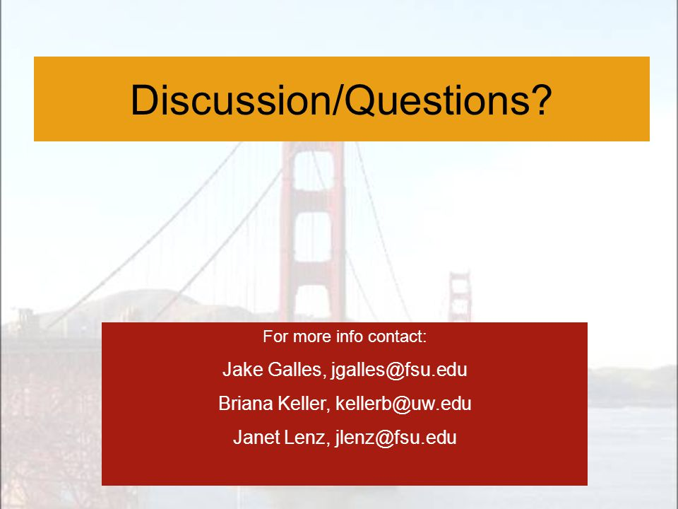 Discussion/Questions? For more info contact: Jake Galles, jgalles@fsu.edu Briana Keller, kellerb@uw.edu Janet Lenz, jlenz@fsu.edu