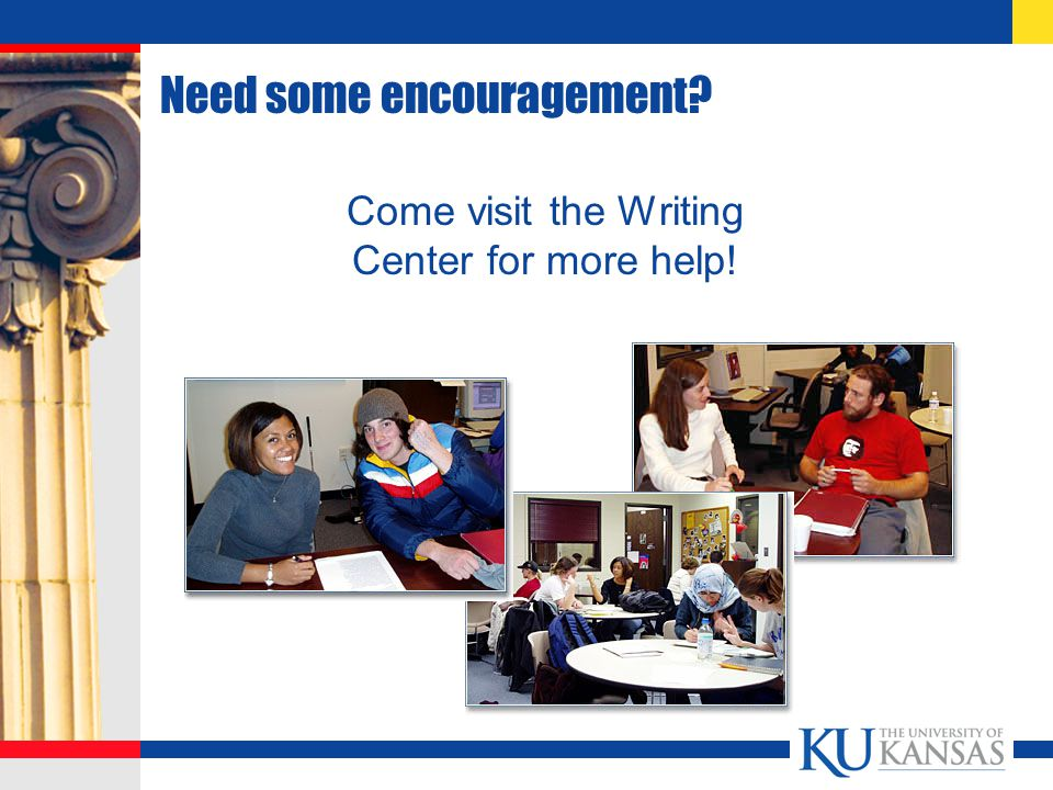 Need some encouragement Come visit the Writing Center for more help!