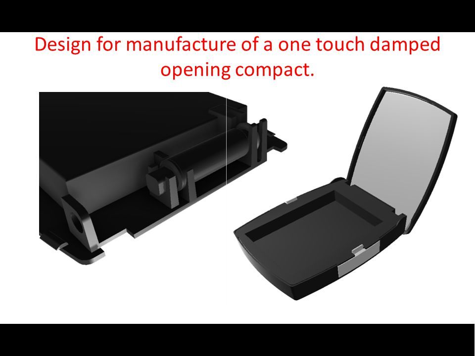 Design for manufacture of a one touch damped opening compact.